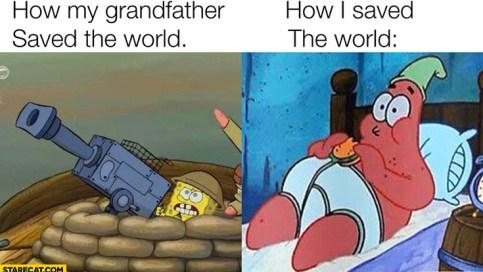 How My Grandfather Saved The World Vs How I Saved The World Spongebob Coronavirus Memes