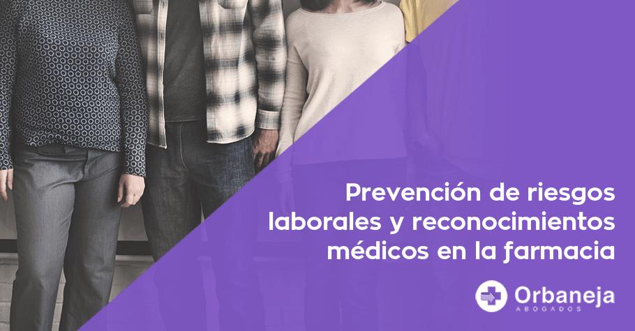 Te contamos la normativa en cuanto a prevención de riesgos laborales y reconocimientos médicos en la farmacia