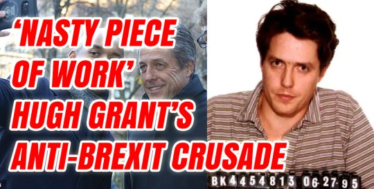 Self-Confessed 'Nasty Piece of Work' Hugh Grant's Crusade to Cancel Brexit