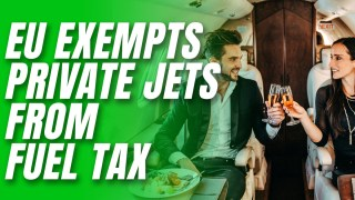 EU to Exempt Private Jets from Jet Fuel Tax
