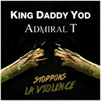 Stoppons la Violence avec King Daddy Yod et Admiral T