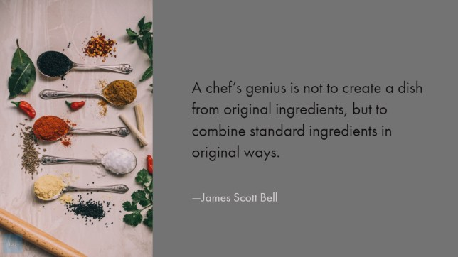 A chef's genius is not to create a dish from original ingredients, but to combine standard ingredients in original ways.