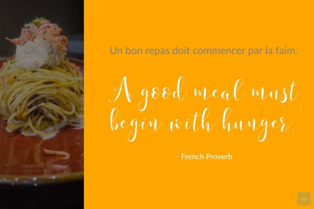 Food Proverb - A Good Meal Must Begin With Hunger