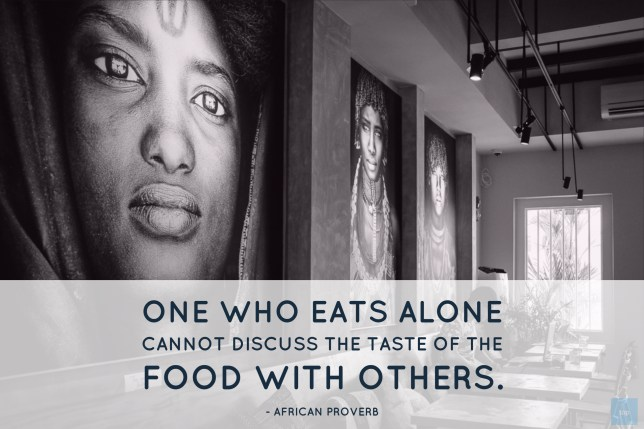1.One who eats alone cannot discuss the taste of the food with others. African Proverb