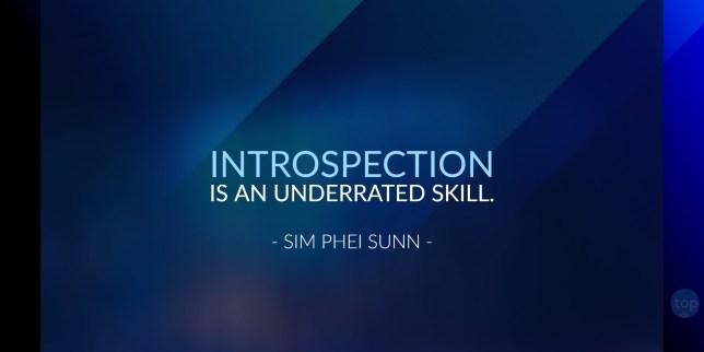 Introspection is an underrated skill. - Sim Phei Sunn, Consultant, Civil Service College
