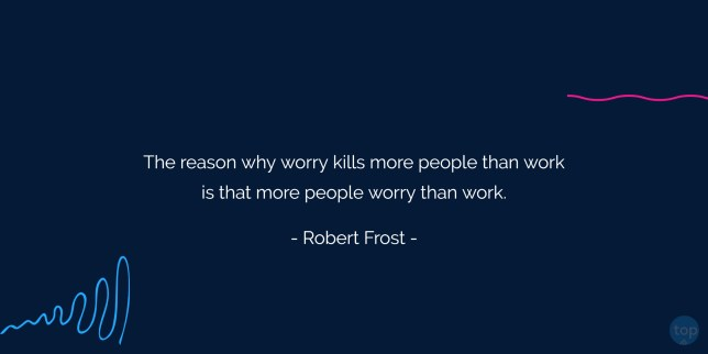 The reason why worry kills more people than work is that more people worry than work. - Robert Frost   quote