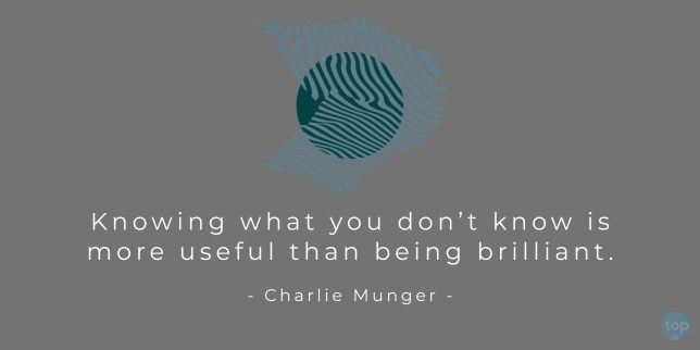 Knowing what you don't know is more useful than being brilliant. - Charlie Munger quote