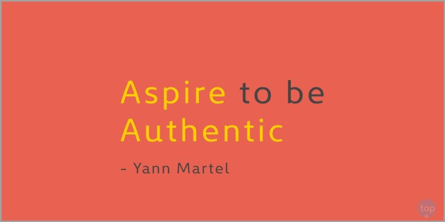 Aspire to be authentic. - Yann Martel  quote