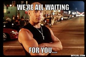 toretto-meme-generator-we-re-all-waiting-for-you-402130