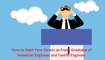 How to Start Your Career as Fresh Graduate of Industrial Engineer and Textile Engineer