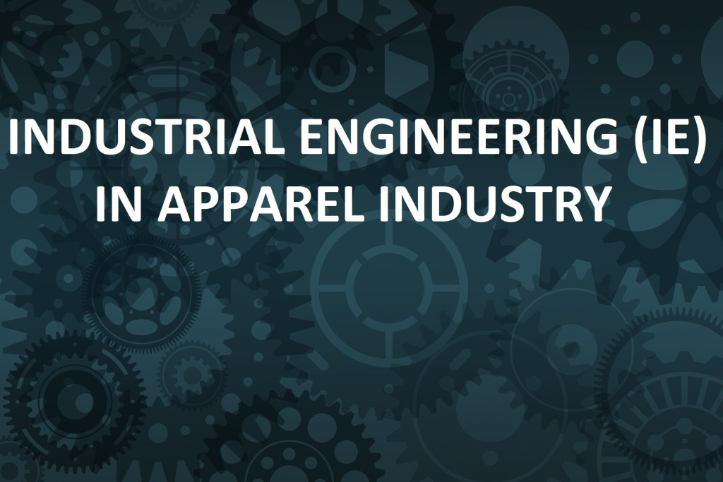Industrial Engineering (IE) in Apparel Industry