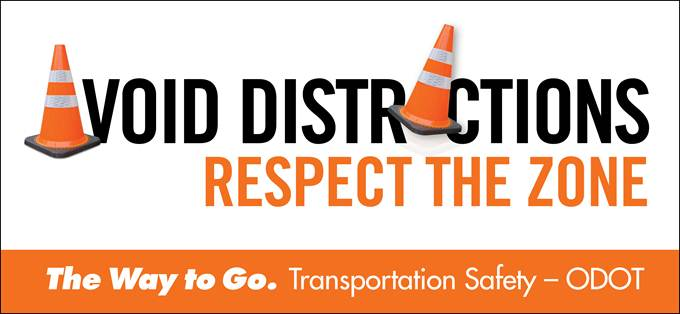Avoid Distractions Respect the Zone The Way to Go. Transportation Safety. - ODOT