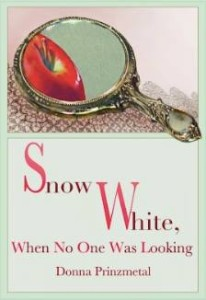"""""""Snow White, When No One Was Looking"""" by Donna Prinzmetal"""