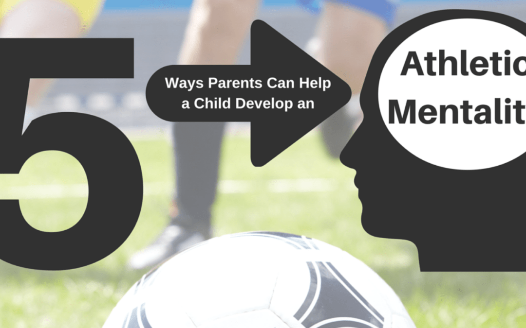 5 Ways a Parent Can Support a Child with a Slow-To-Develop Athletic Mentality