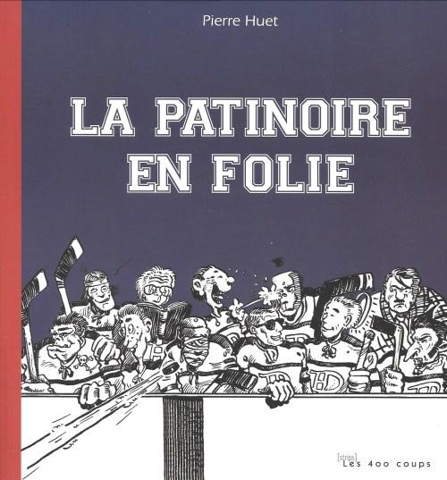 Pierre Huet, la Patinoire en folie, 2011, couverture