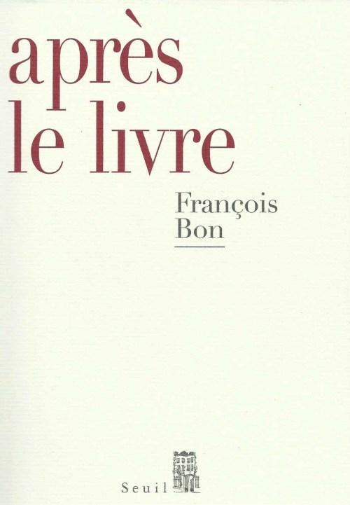 François Bon, Après le livre, 2011