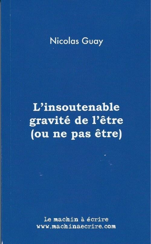 Nicolas Guay, l'Insoutenable Gravité de l'être (ou ne pas être), 2015, couverture