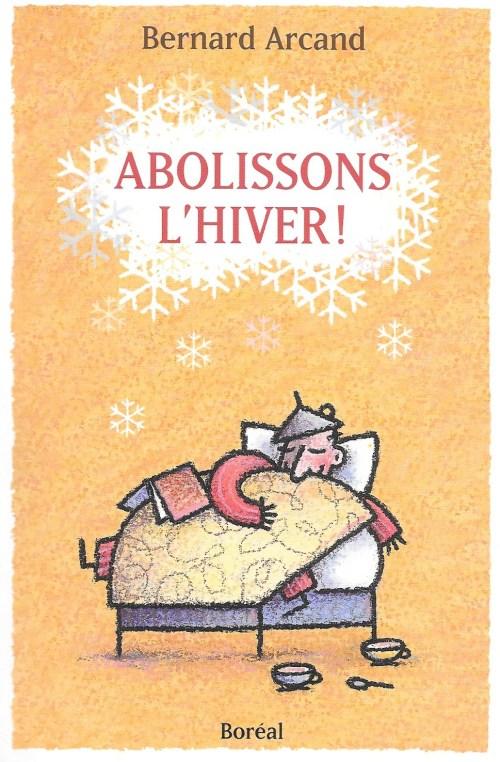 Bernard Arcand, Abolissons l'hiver !, 1999, couverture