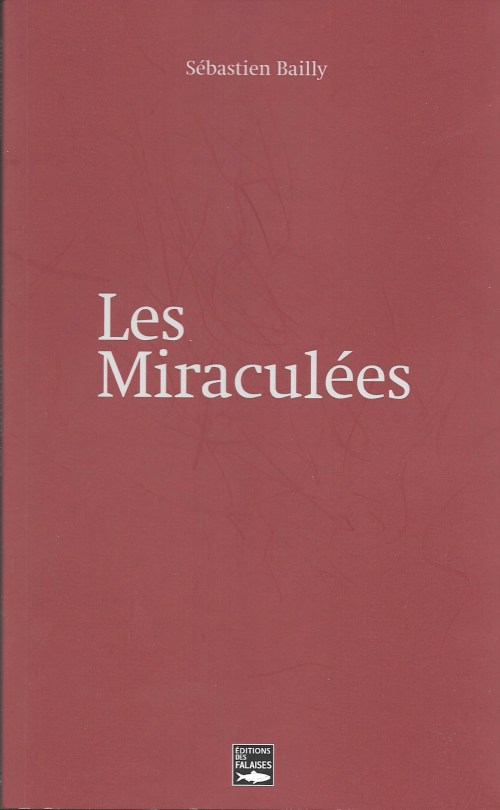 Sébastien Bailly, les Miraculées, 2016, couverture