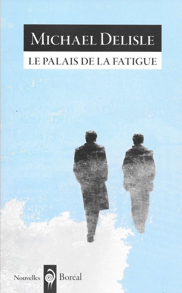 Michael Delisle, le Palais de la fatigue, 2017, couverture