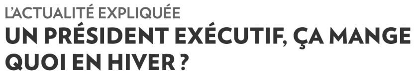 «Un président exécutif, ça mange quoi en hiver ?», la Presse+, 13 mai 2017, manchette