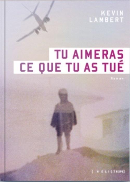 Kevin Lambert, Tu aimeras ce que tu as tué, 2017, couverture