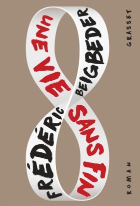 Frédéric Beigbeder, Une vie sans fin, 2018, couverture