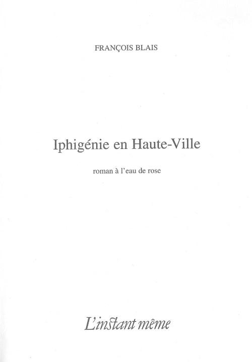 François Blais, Iphigénie en Haute-Ville, 2006, page de titre