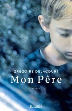Grégoire Delacourt, Mon Père, 2019, couverture