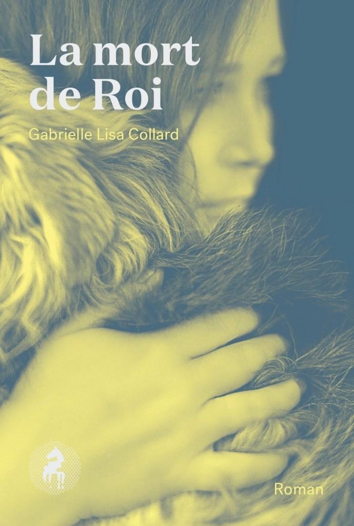 Gabrielle Lisa Collard, la Mort de Roi, 2019, couverture