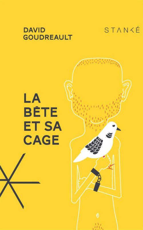 David Goudreault, la Bête et sa cage, 2016, couverture
