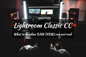 Lightroom Classic CC What to do when RAW (ARW) can not read