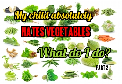 My child absolutely hates vegetables.