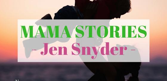 Jen Snyder on Mama Stories