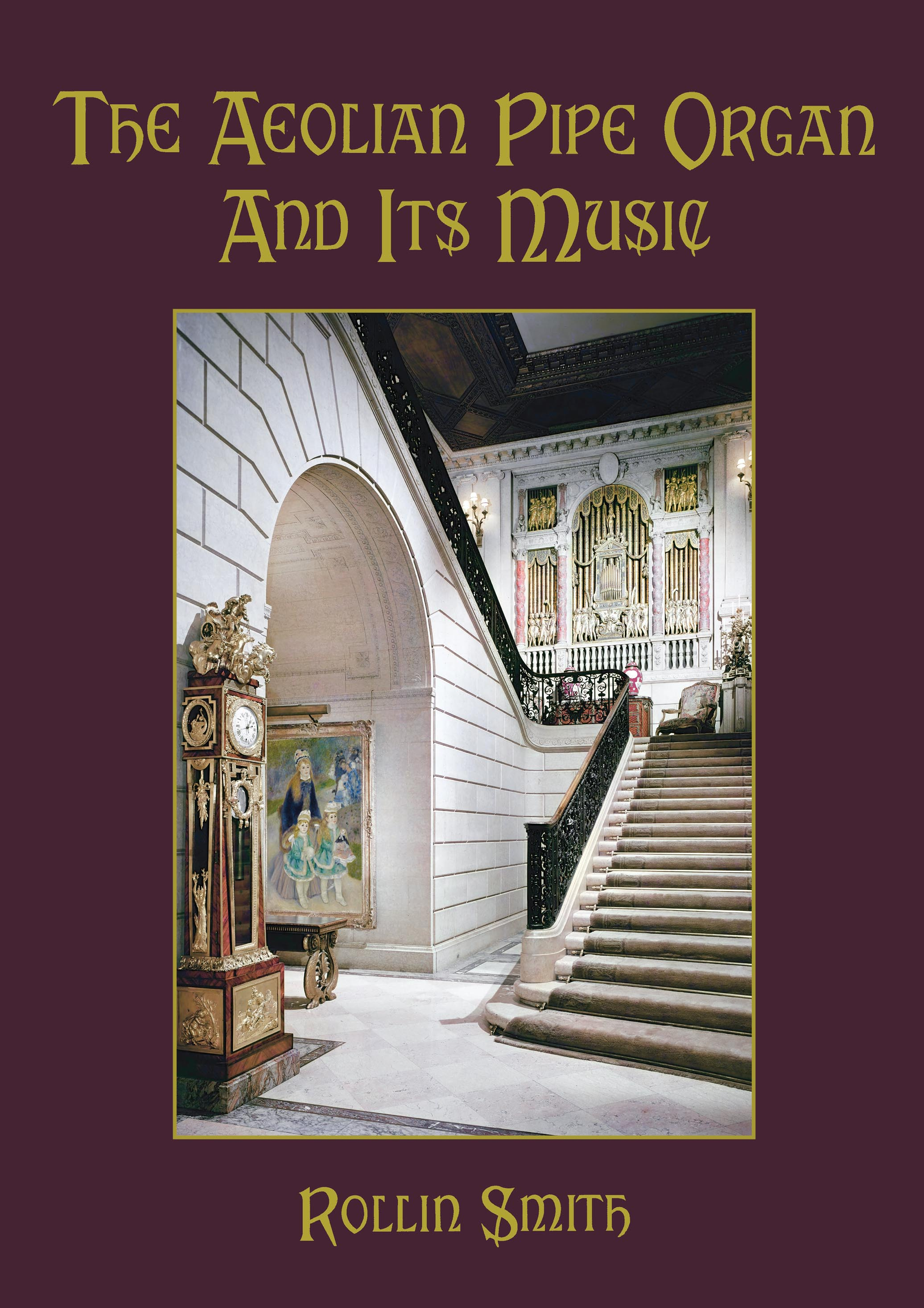 The Aeolian Pipe Organ And Its Music