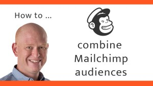 How to combine Mailchimp audiences