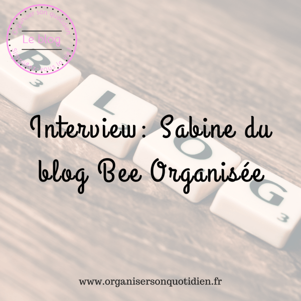 Interview : Sabine du blog Bee organisée