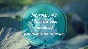 Interview du blog astuces organisation maison par Céline