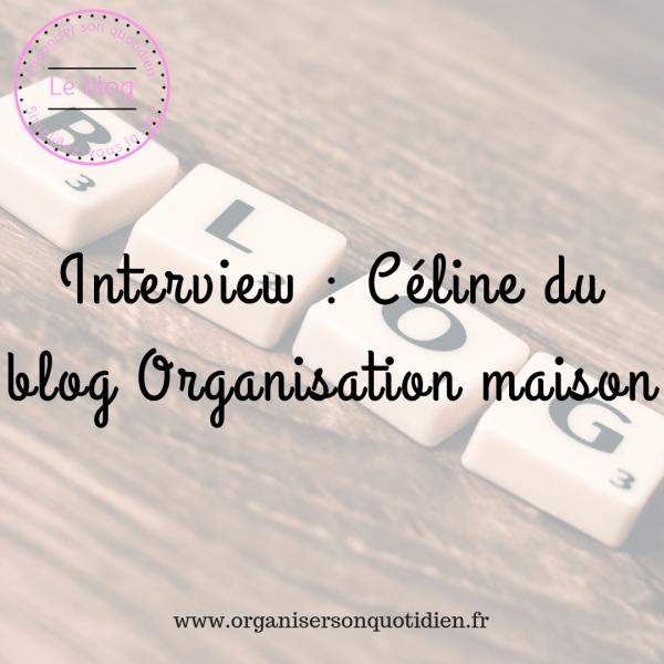 Interview : blog organisation maison