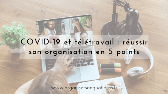 COVID-19 et télétravail : réussir son organisation en 5 points