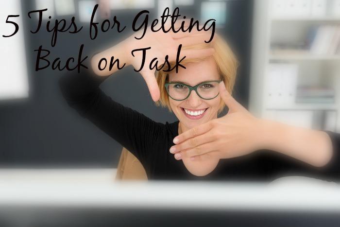 5 Tips for Getting Back on Task