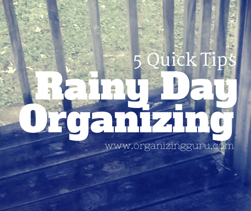 Rainy Day Organizing Tips