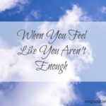 When You're Not Enough…