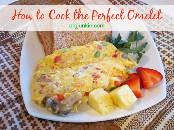 How to Cook the Perfect Omelet at I'm an Organizing Junkie blog