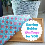 Earring Holder Challenge: Today I'm putting YOU to work