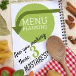 Menu Planning – Are You Making These 3 Mistakes?