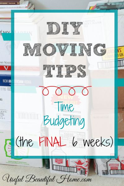 DIY Moving Tips The final 6 weeks - tips to keep you organized in your move