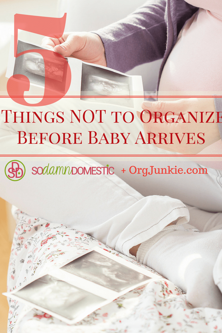 Things to NOT Organize Before Baby Arrives