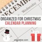 Organized for Christmas ~ Calendar Planning to Avoid Overwhelm