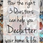 How the right 3 questions can help you declutter your home & life